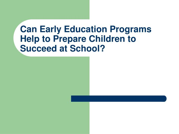 Can Early Education Programs Help to Prepare Children to Succeed at School?