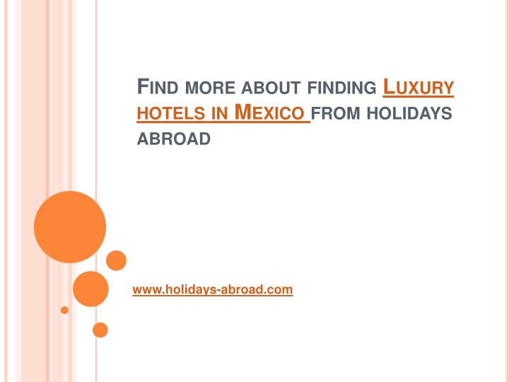 Find more about finding luxury hotels in mexico from holidays abroad