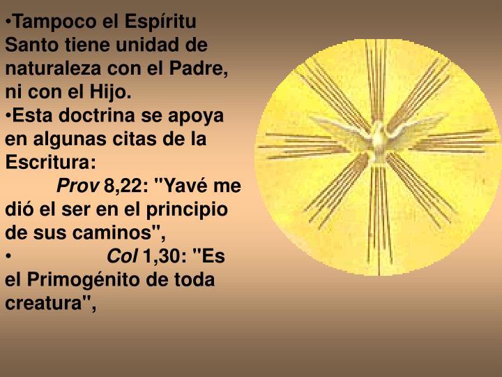 Tampoco el Espíritu Santo tiene unidad de naturaleza con el Padre, ni con el Hijo.