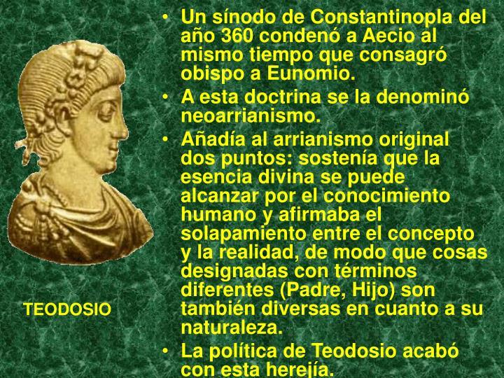 Un sínodo de Constantinopla del año 360 condenó a Aecio al mismo tiempo que consagró obispo a Eunomio.