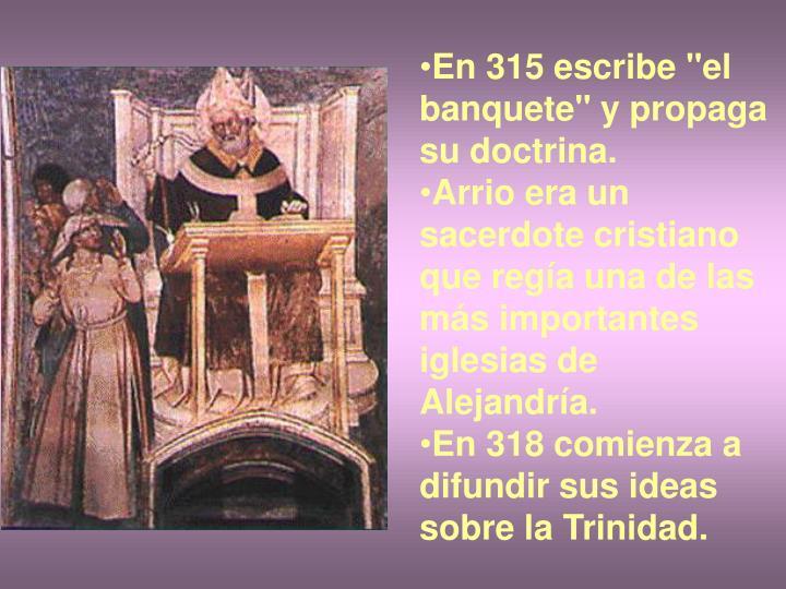 """En 315 escribe """"el banquete"""" y propaga su doctrina."""