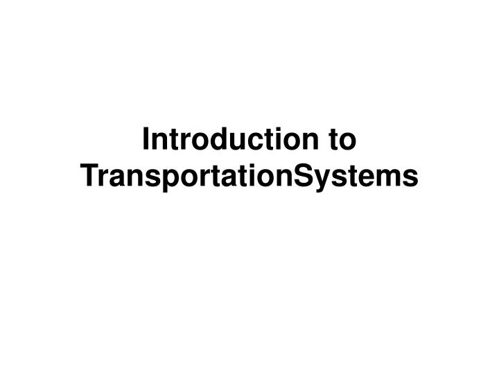 Introduction to transportationsystems