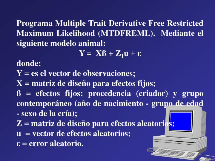 Programa Multiple Trait Derivative Free Restricted Maximum Likelihood (MTDFREML).  Mediante el siguiente modelo animal: