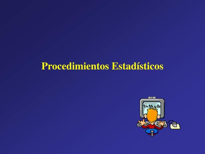 Procedimientos Estadísticos