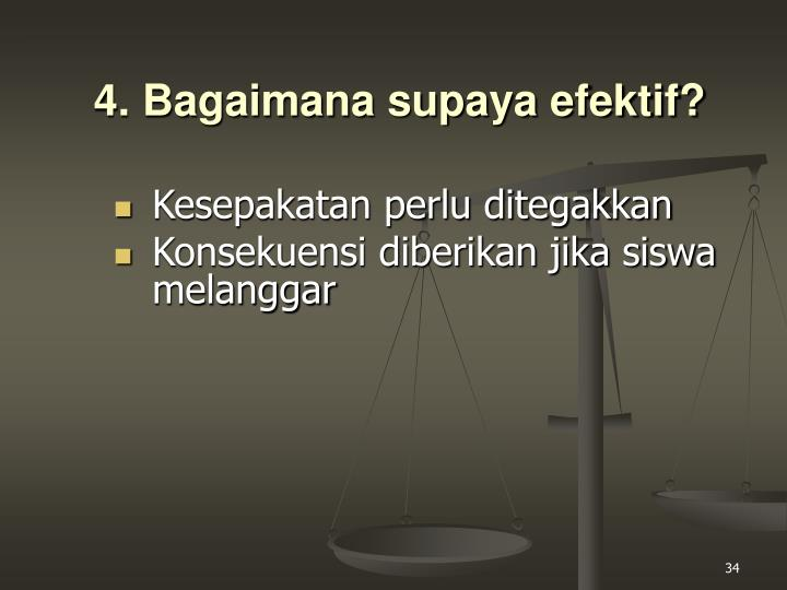 4. Bagaimana supaya efektif?