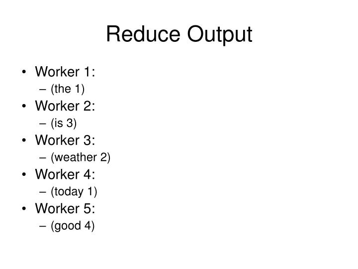 Reduce Output