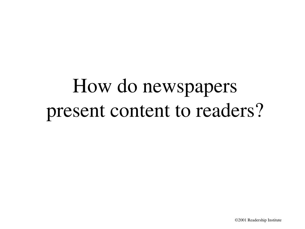 How do newspapers present content to readers?