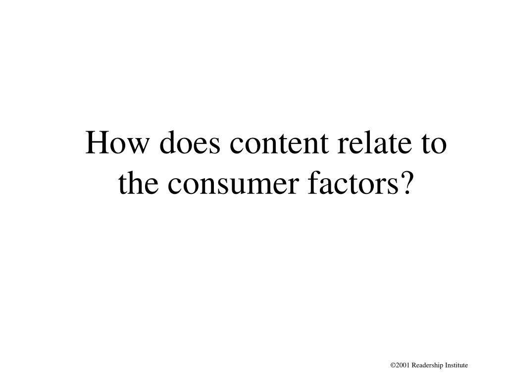 How does content relate to the consumer factors?