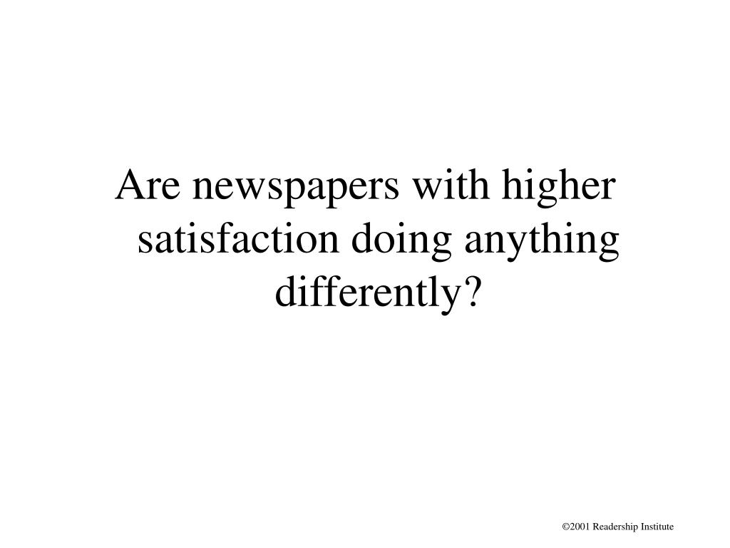 Are newspapers with higher satisfaction doing anything differently?