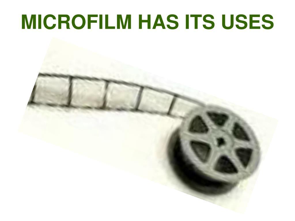 MICROFILM HAS ITS USES