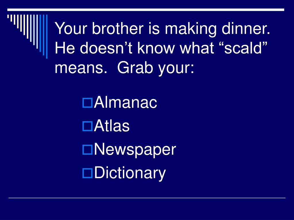 "Your brother is making dinner.  He doesn't know what ""scald"" means.  Grab your:"