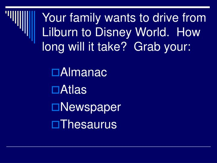 Your family wants to drive from lilburn to disney world how long will it take grab your