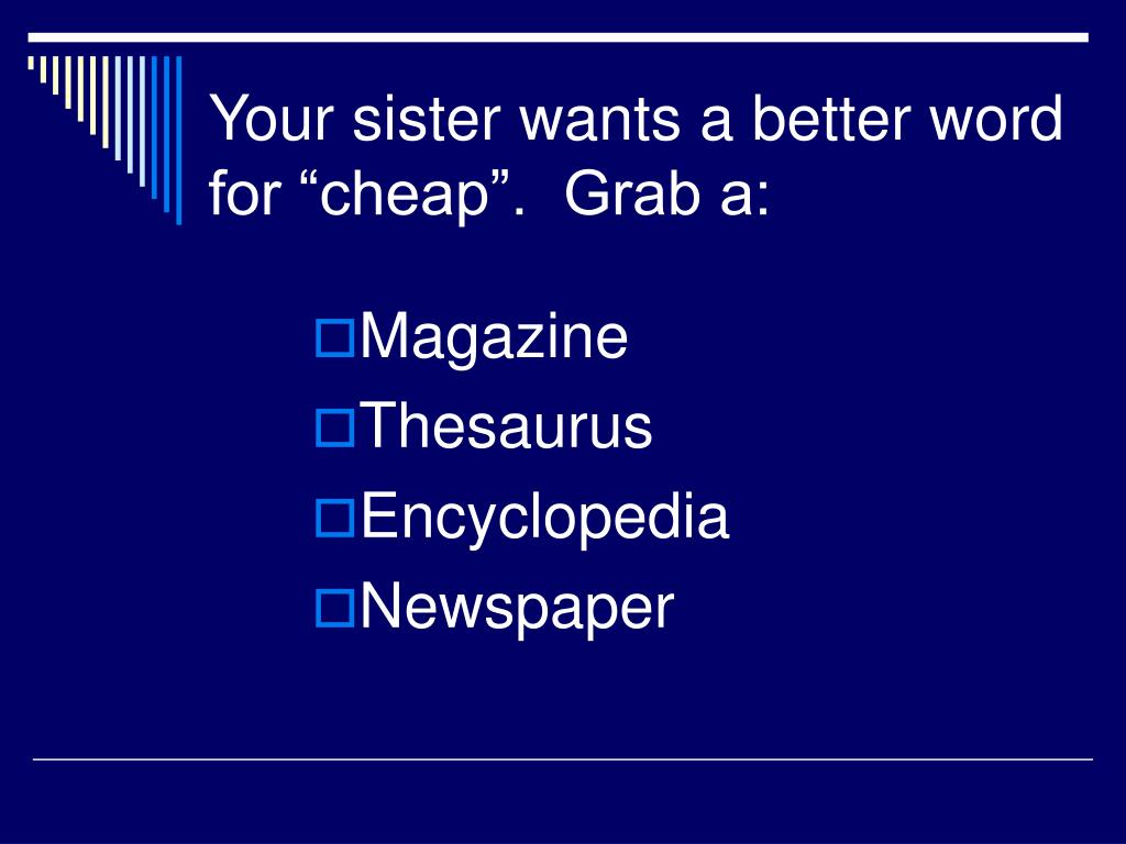 "Your sister wants a better word for ""cheap"".  Grab a:"