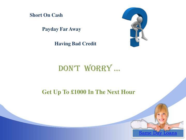 Short On Cash