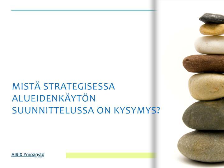 Mistä strategisessa alueidenkäytön suunnittelussa on kysymys?