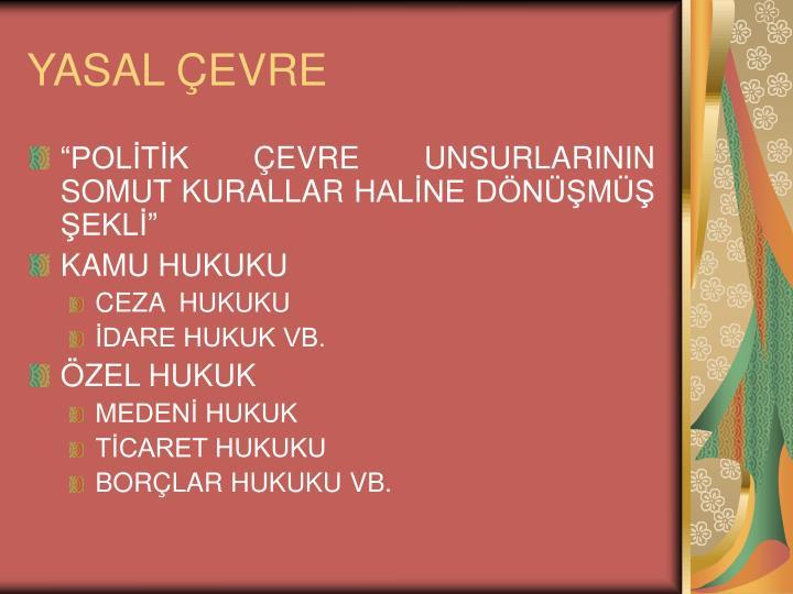 YASAL ÇEVRE