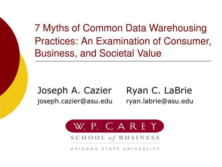7 myths of common data warehousing practices an examination of consumer business and societal value