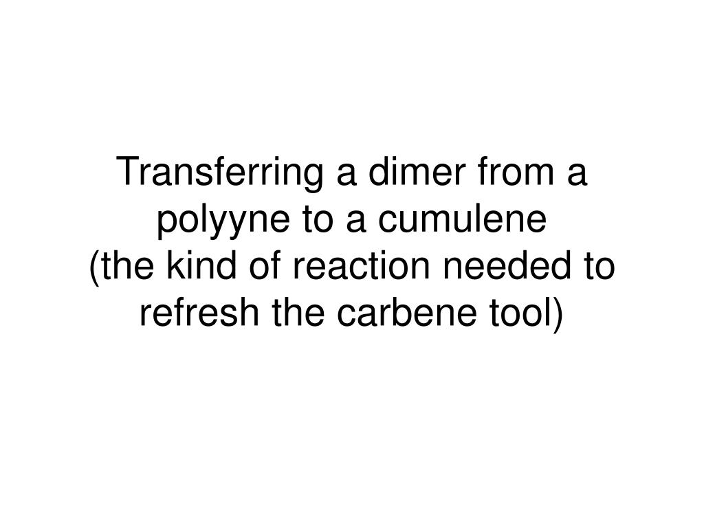 Transferring a dimer from a polyyne to a cumulene