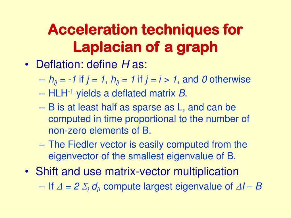 Acceleration techniques for Laplacian of a graph