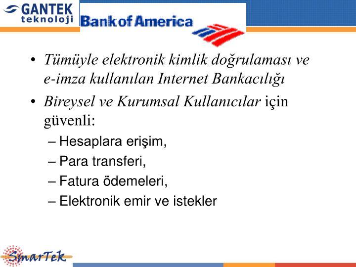 Tümüyle elektronik kimlik doğrulaması ve e-imza kullanılan Internet Bankacılığı