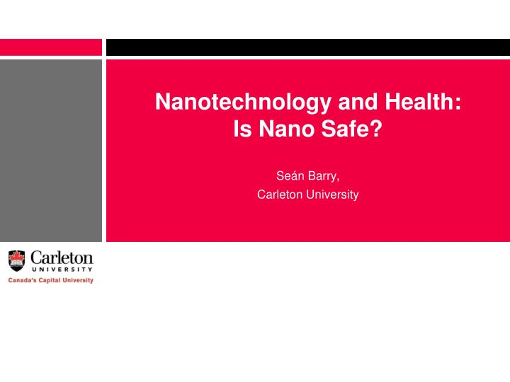 Nanotechnology and health is nano safe