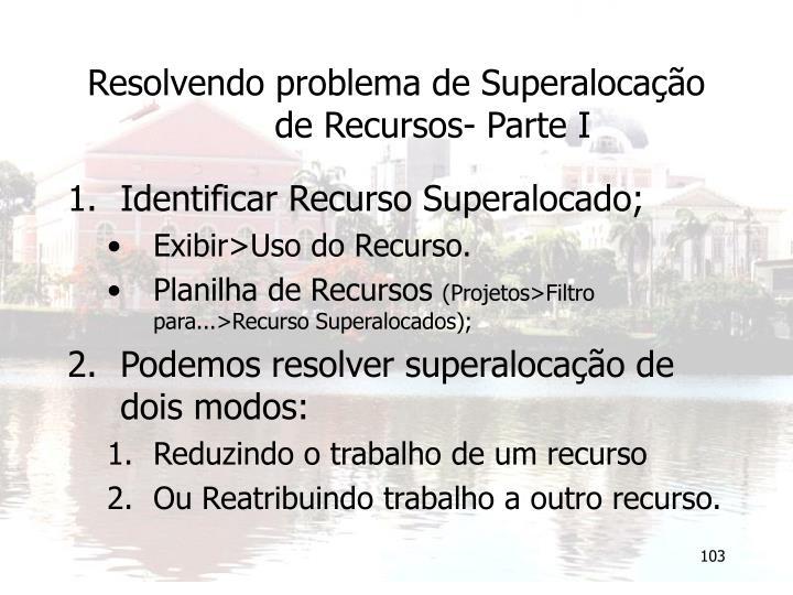 Resolvendo problema de Superalocação de Recursos- Parte I