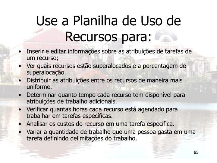 Use a Planilha de Uso de Recursos para: