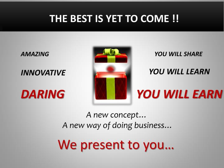 THE BEST IS YET TO COME !!
