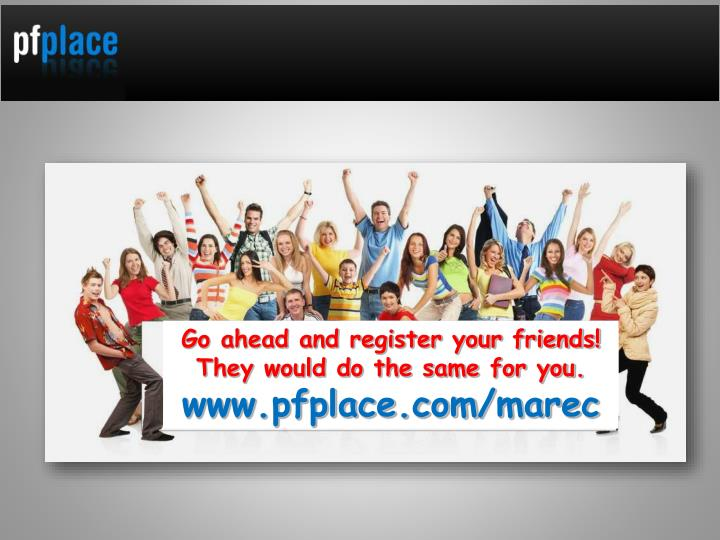 Go ahead and register your friends!