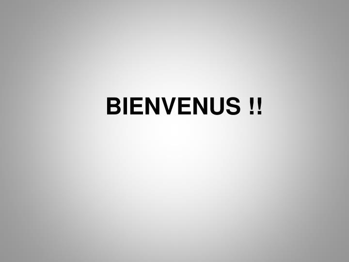 BIENVENUS !!