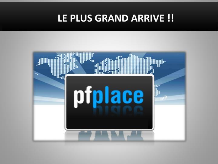 LE PLUS GRAND ARRIVE !!