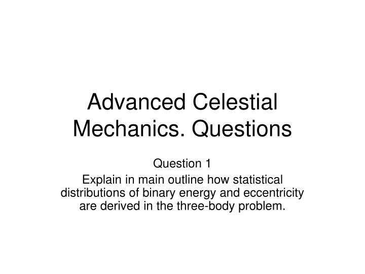 Advanced celestial mechanics questions
