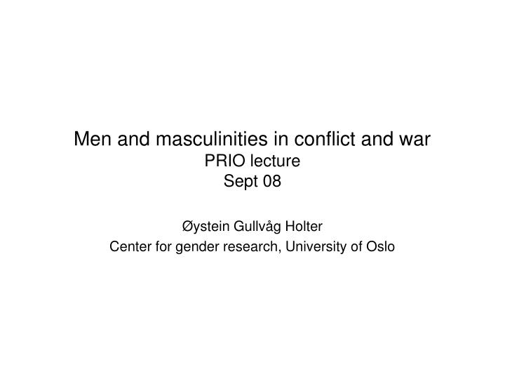Men and masculinities in conflict and war prio lecture sept 08
