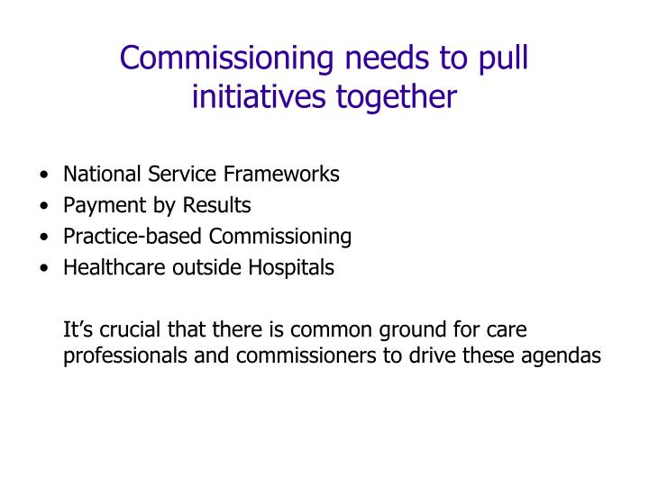 Commissioning needs to pull initiatives together