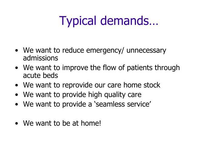 Typical demands…