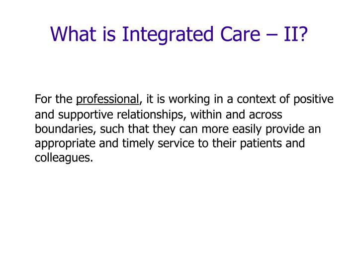 What is Integrated Care – II?