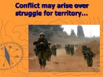 conflict may arise over struggle for territory