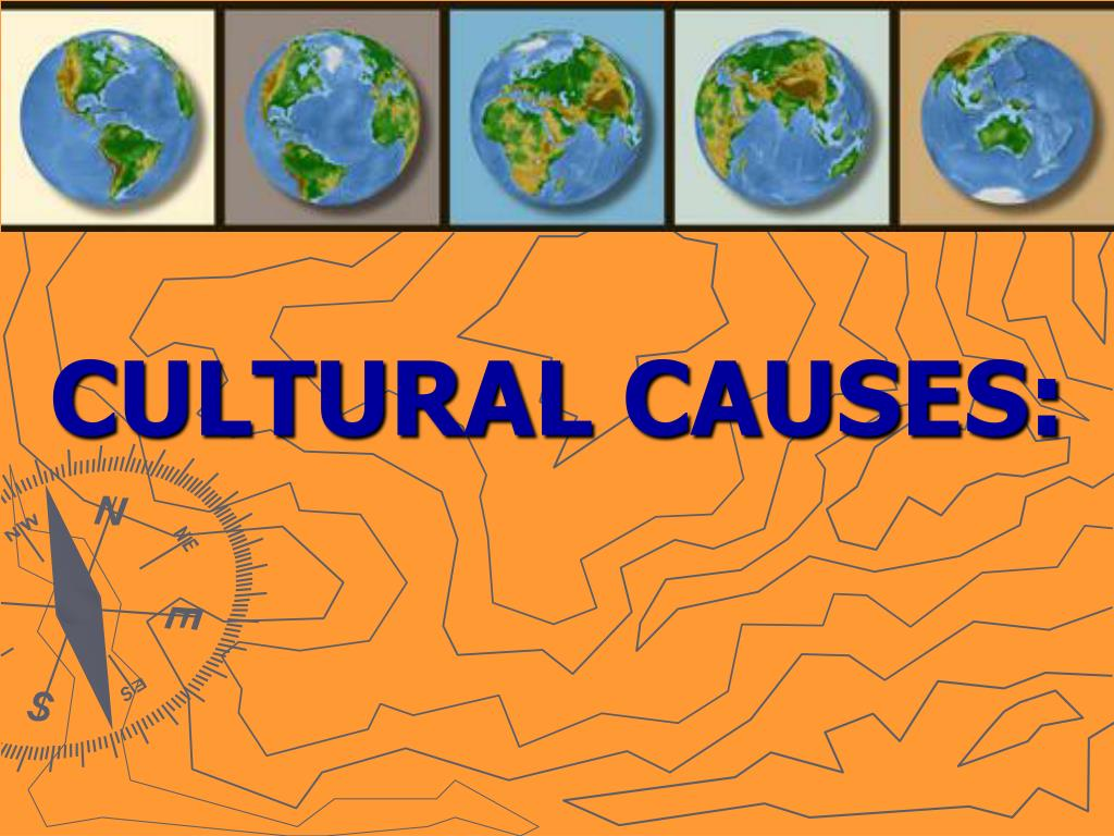CULTURAL CAUSES: