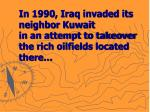 in 1990 iraq invaded its neighbor kuwait in an attempt to takeover the rich oilfields located there