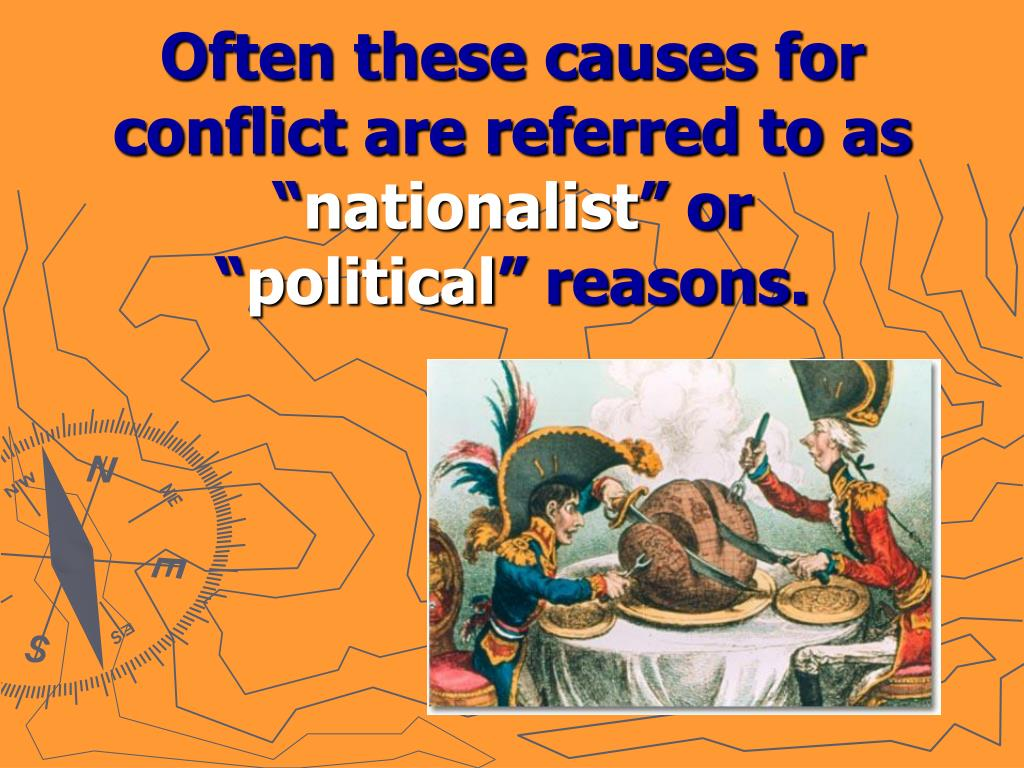 Often these causes for conflict are referred to as ""