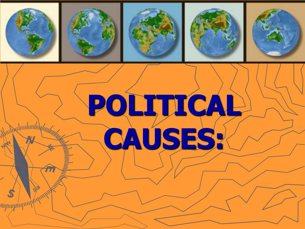 POLITICAL CAUSES: