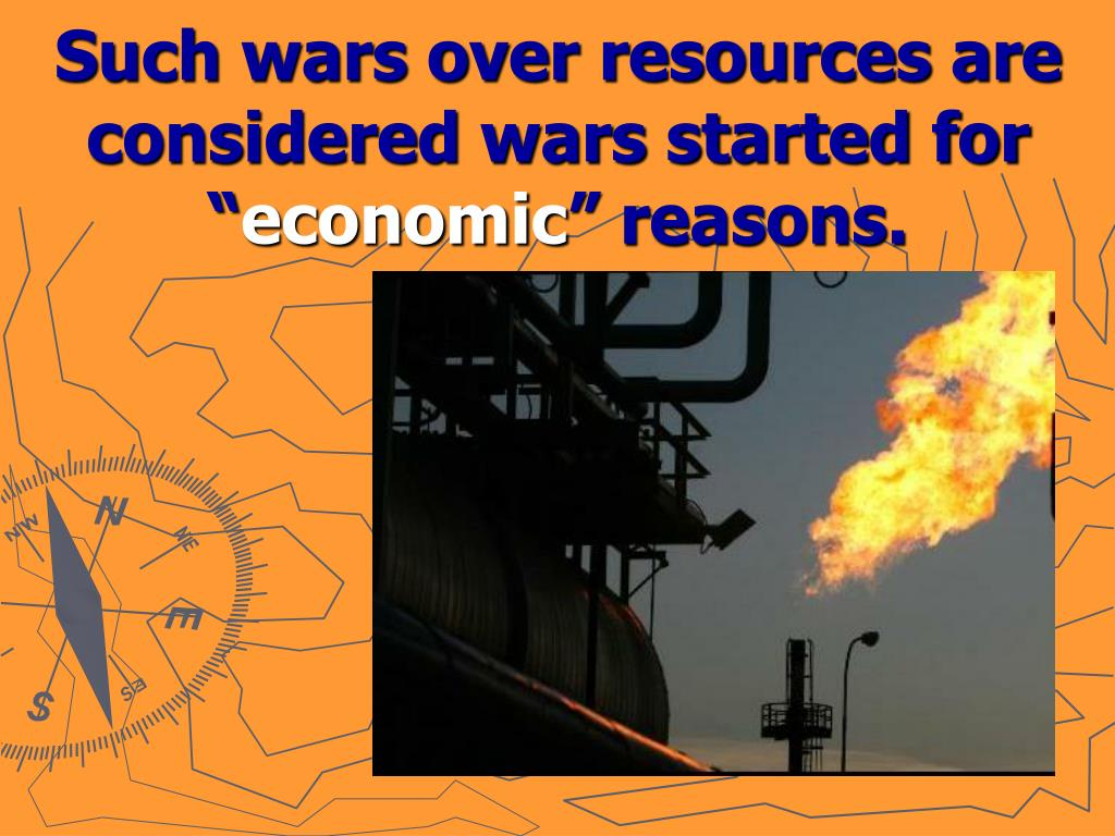 Such wars over resources are considered wars started for ""