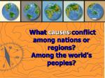 what causes conflict among nations or regions among the world s peoples