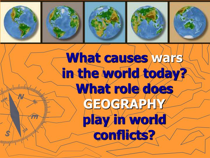 What causes wars in the world today what role does geography play in world conflicts l.jpg