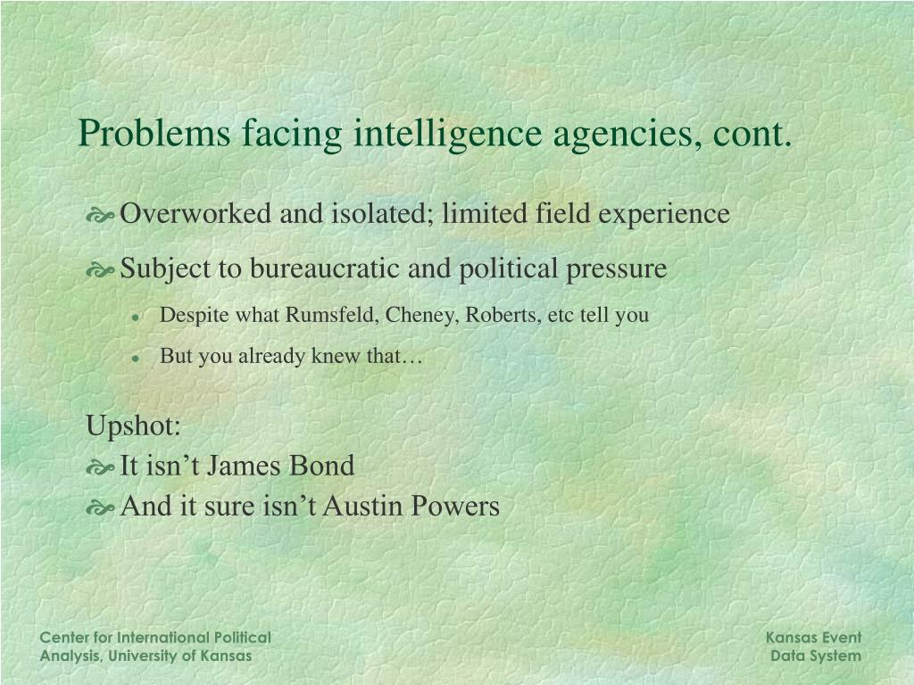 Problems facing intelligence agencies, cont.