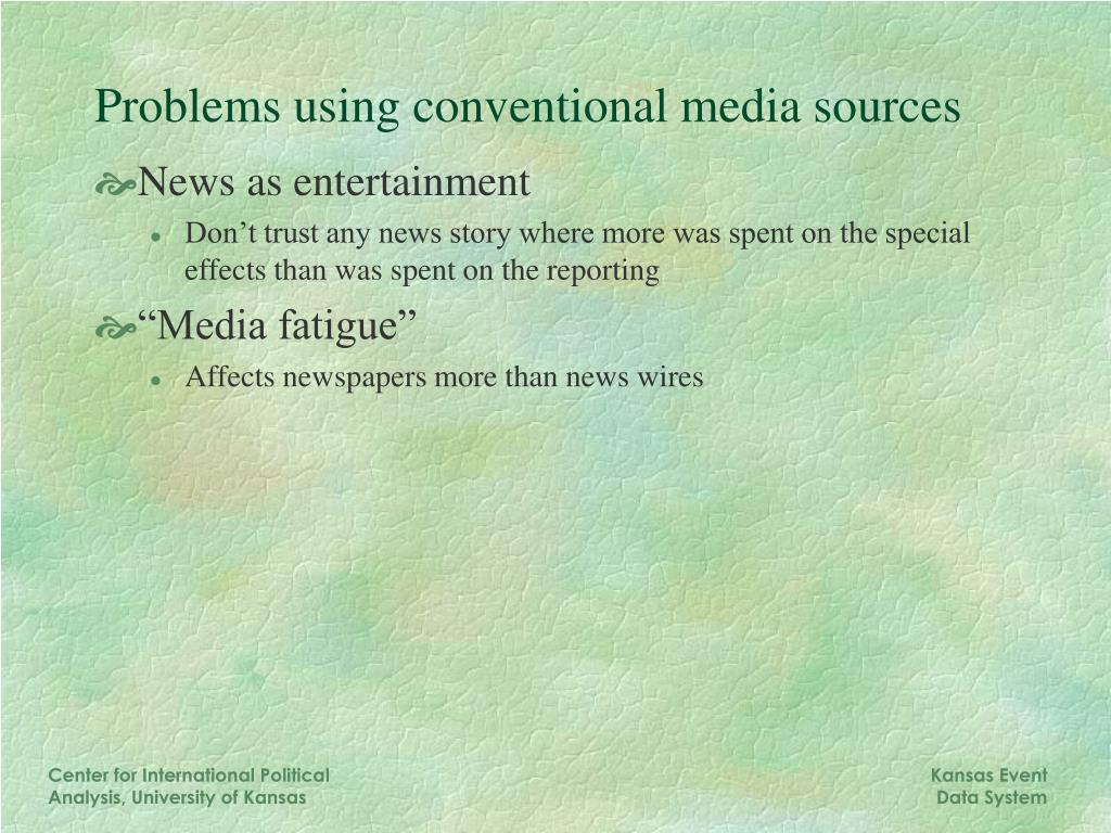Problems using conventional media sources