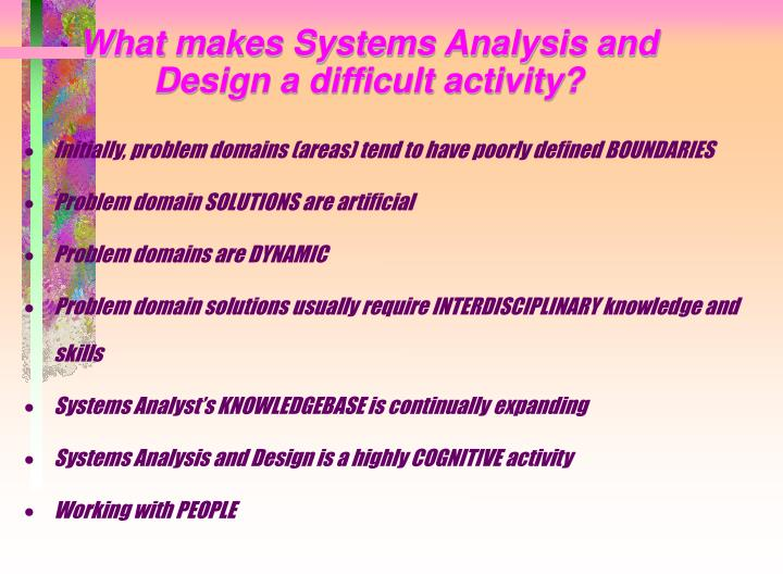 What makes Systems Analysis and Design a difficult activity?