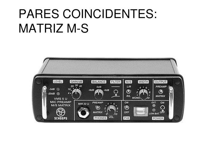 PARES COINCIDENTES: MATRIZ M-S
