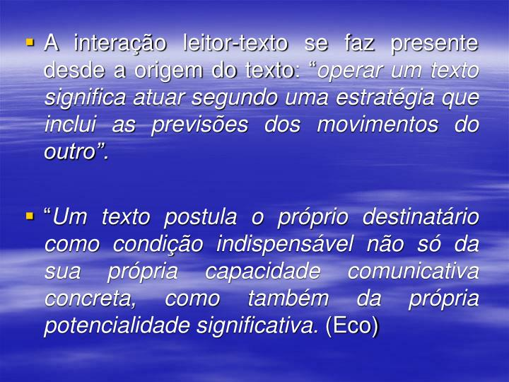 """A interação leitor-texto se faz presente desde a origem do texto: """""""