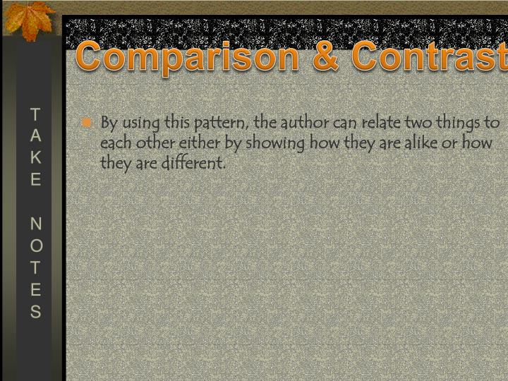 By using this pattern, the author can relate two things to each other either by showing how they are alike or how they are different.